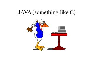 JAVA (something like C)