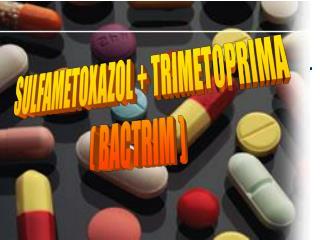 SULFAMETOXAZOL + TRIMETOPRIMA ( BACTRIM )