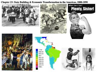 Chapter 23: State Building & Economic Transformation in the Americas, 1800-1890