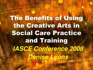 The Benefits of Using the Creative Arts in Social Care Practice and Training