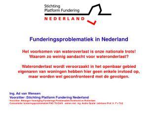 Funderingsproblematiek in Nederland Het voorkomen van wateroverlast is onze nationale trots!