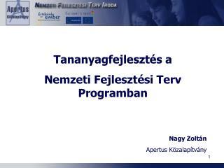 Tananyagfejlesztés a Nemzeti Fejlesztési Terv Programban Nagy Zoltán Apertus Közalapítvány