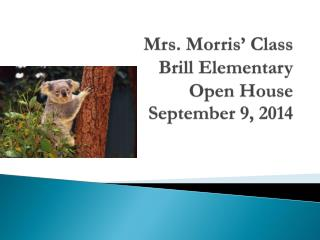 Mrs. Morris' Class Brill Elementary Open House September 9, 2014