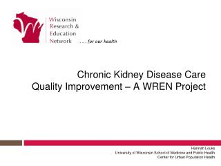 Chronic Kidney Disease Care  Quality Improvement – A WREN Project