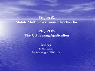 Project #2 Mobile Multiplayer Game: Tic-Tac-Toe Project #3 TinyOS Sensing Application