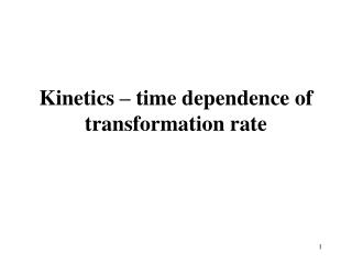Kinetics – time dependence of transformation rate