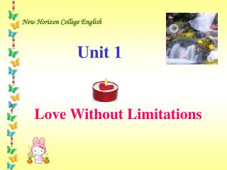 New Horizon College English Unit 1      Love Without Limitations