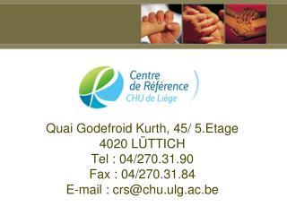 Quai Godefroid Kurth, 45/ 5.Etage 4020 LÜTTICH Tel : 04/270.31.90 Fax : 04/270.31.84
