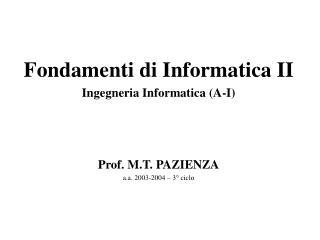 Fondamenti di Informatica II Ingegneria Informatica (A-I) Prof. M.T. PAZIENZA