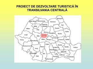 PROIECT DE DEZVOLTARE TURISTICĂ ÎN TRANSILVANIA CENTRALĂ
