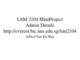LSM 2104 MiniProject Admin Details everest.bic.nus.sg/lsm2104