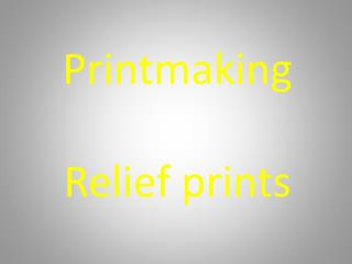 Printmaking Relief prints