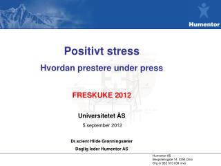 Positivt stress Hvordan prestere under press FRESKUKE 2012 Universitetet ÅS 5.september 2012