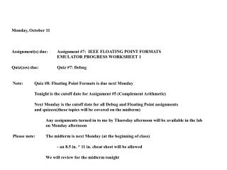 Monday, October 11 Assignment(s) due:Assignment #7: IEEE FLOATING POINT FORMATS