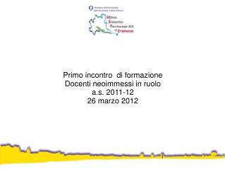 Primo incontro di formazione Docenti neoimmessi in ruolo a.s. 2011-12 26 marzo 2012