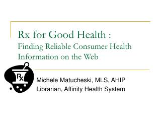 Rx for Good Health  :  Finding Reliable Consumer Health Information on the Web