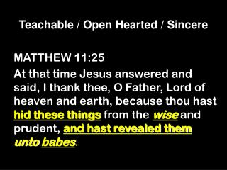 Teachable / Open Hearted / Sincere