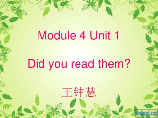 Module 4 Unit 1 Did you read them? 王钟慧
