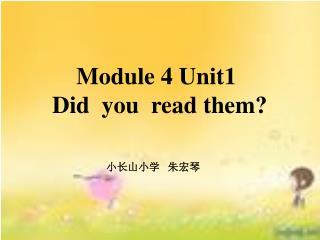 Module 4 Unit1 Did you read them? 小长山小学 朱宏琴