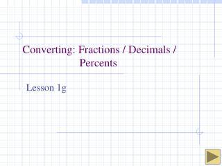 Converting: Fractions / Decimals / Percents