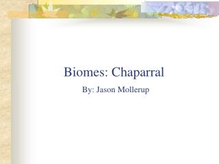 Biomes: Chaparral By: Jason Mollerup