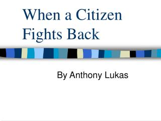 When a Citizen Fights Back
