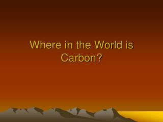 Where in the World is Carbon?