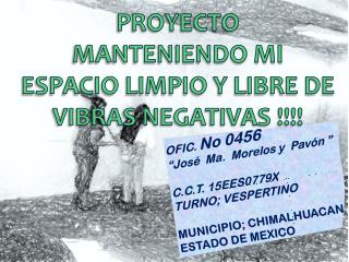 """OFIC. No 0456 """"José Ma. Morelos y Pavón """" C.C.T. 15EES0779X TURNO; VESPERTINO"""