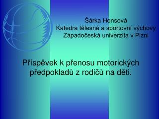 Šárka Honsová Katedra tělesné a sportovní výchovy Západočeská univerzita v Plzni