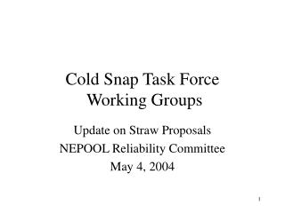 Cold Snap Task Force Working Groups