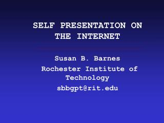 SELF PRESENTATION ON THE INTERNET Susan B. Barnes Rochester Institute of Technology