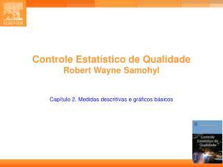 Controle Estatístico de Qualidade  Robert Wayne Samohyl