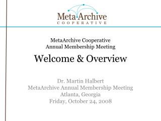 MetaArchive Cooperative Annual Membership Meeting Welcome & Overview