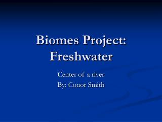 Biomes Project: Freshwater