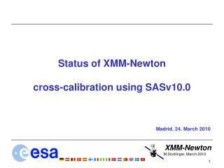 Status of XMM-Newton cross-calibration using SASv10.0 Madrid, 24. March 2010