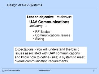 Lesson objective - to discuss  UAV Communications including      RF Basics  Communications Issues  Sizing