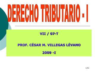VII / 07-T PROF. CÉSAR M. VILLEGAS LÉVANO 2009 -I