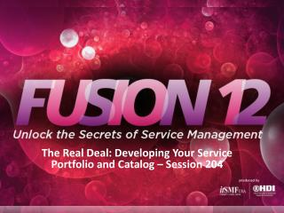 The Real Deal: Developing Your Service Portfolio and Catalog – Session 204
