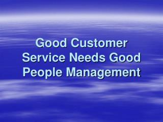 Good Customer Service Needs Good People Management