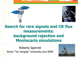 Search for rare signals and CR flux measurements: background rejection and Montecarlo simulations