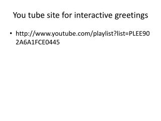 You tube site for interactive greetings