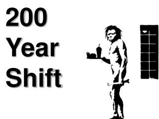 200 Year Shift