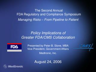 Policy Implications of  Greater FDA/CMS Collaboration Presented by Peter B. Slone, MBA