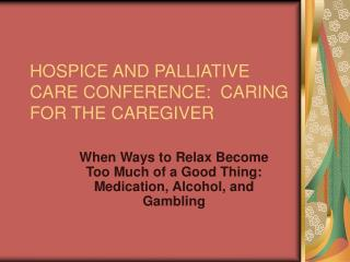 HOSPICE AND PALLIATIVE  CARE CONFERENCE:  CARING FOR THE CAREGIVER