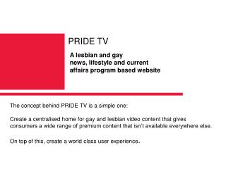 The concept behind PRIDE TV is a simple one:
