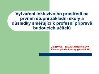 Jiří HAVEL - Jana KRATOCHVÍLOVÁ Katedra primární pedagogiky PdF MU