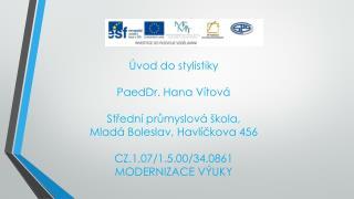 Úvod do stylistiky PaedDr. Hana Vítová Střední průmyslová škola, Mladá Boleslav, Havlíčkova 456