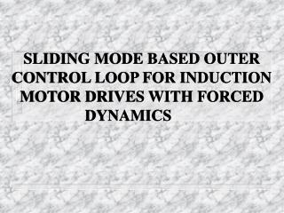 SLIDING MODE BASED OUTER CONTROL LOOP FOR INDUCTION MOTOR DRIVES WITH FORCED DYNAMICS