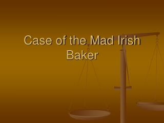 Case of the Mad Irish Baker