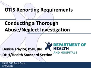 O TIS  Reporting Requirements Conducting a Thorough Abuse/Neglect Investigation